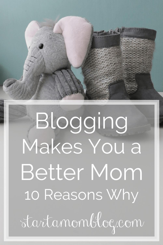Blogging makes you a better mom 10 Reasons Why startamomblog.com 2