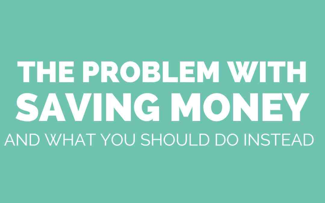 The Problem With Saving Money