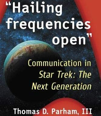 "Out Today: ""Hailing Frequencies Open: Communication in Star Trek: the Next Generation (Critical Explorations in Science Fiction and Fantasy)"""