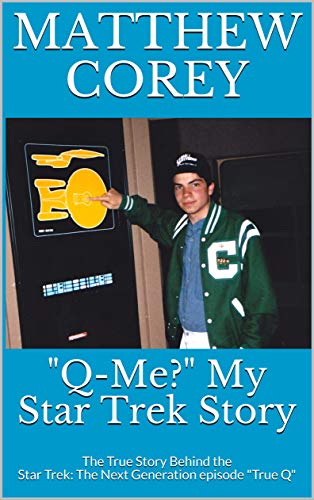"Out Today: ""Q Me?"" My Star Trek Story: The True Story Behind the Star Trek: The Next Generation episode"