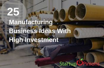 Manufacturing Business Ideas With High Investment
