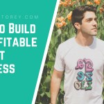 How to Build a Profitable T-Shirt Business