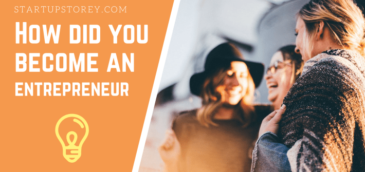How did you become an Entrepreneur?