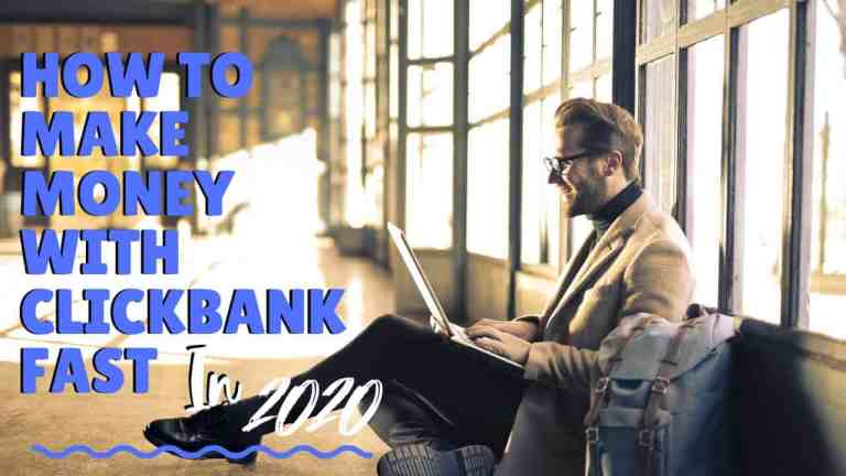 How To Make Money With Clickbank Fast in 2020