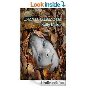 Dead Like Me by Kelly Miller