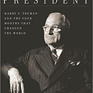 The Accidental President: Harry Truman and the First Four Months that Changed the World