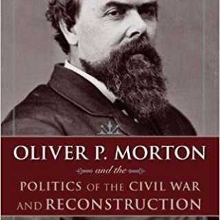 Oliver P. Morton & the Politics of the Civil War & Reconstruction