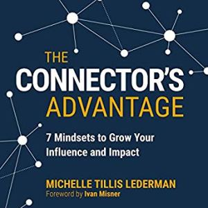 Michelle Tillis Lederman's The Connector's Advantage 7 Mindsets to Grow Your Influence and Impact