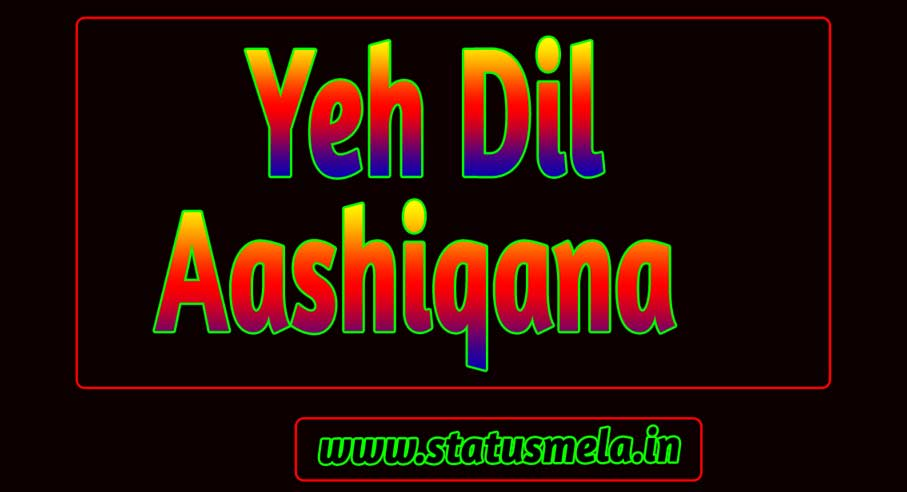 yeh dil aashiqana movie all status download