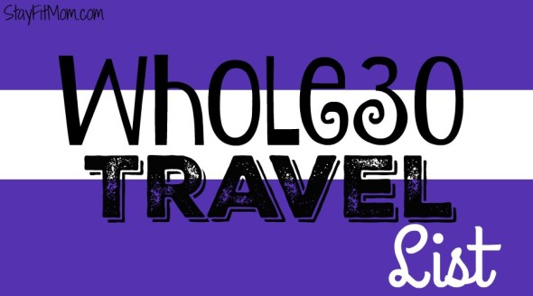 Whole30 travel list from StayFitMom.com. Great options for Whole30 on the go!