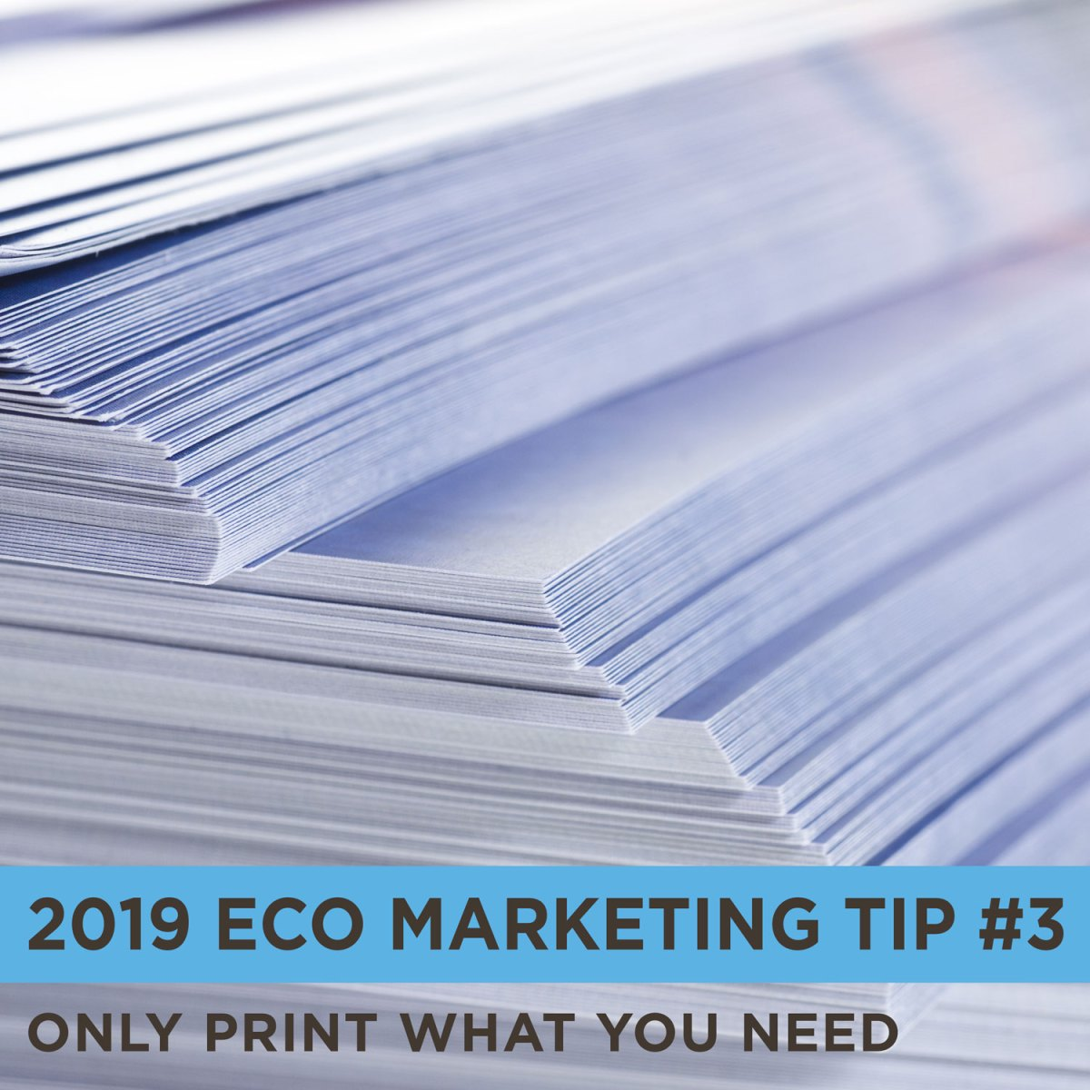 Eco Marketing Tip 3 is to only print what you need