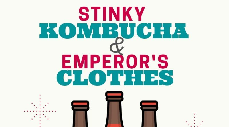 Stinky Kombucha & Emperor's Clothes