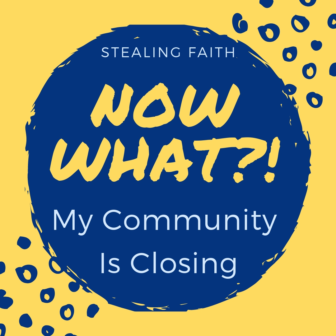 My Community is Closing - Now what?