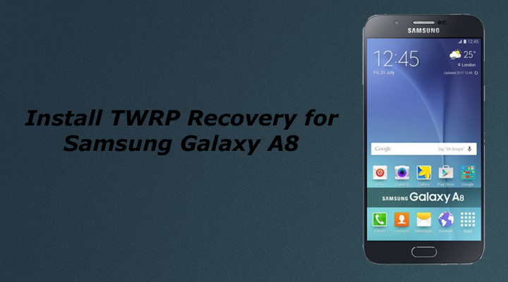 Install TWRP Recovery On Samsung Galaxy A8