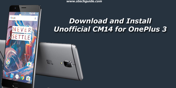 Download and Install Unofficial CM14 for OnePlus 3
