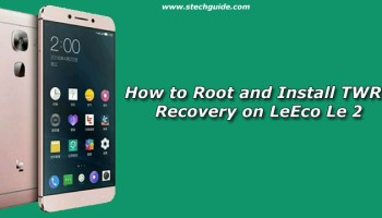 How to Root and Install TWRP Recovery on LeEco Le Max 2