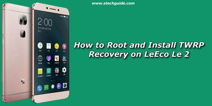 How to Root and Install TWRP Recovery on LeEco Le 2