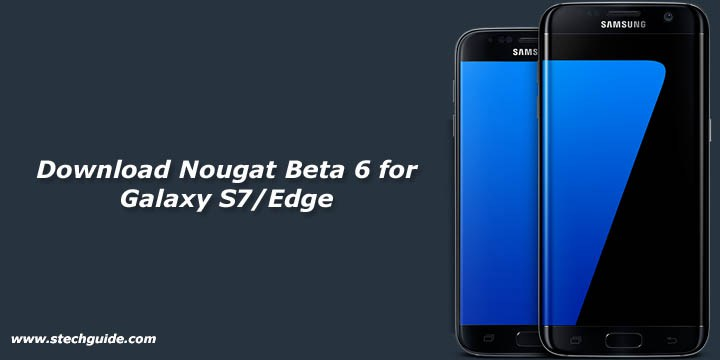 Download Android Nougat Beta 6 for Galaxy S7 Edge G935FXXU1ZPLN
