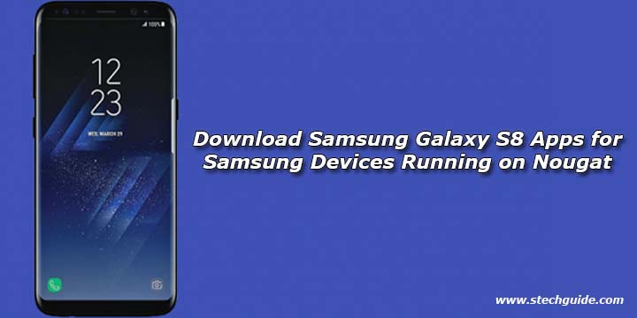 Download Samsung Galaxy S8 Apps for Samsung Devices Running on Nougat
