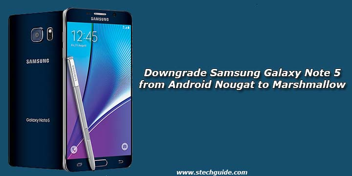 Downgrade Samsung Galaxy Note 5 from Android Nougat to Marshmallow