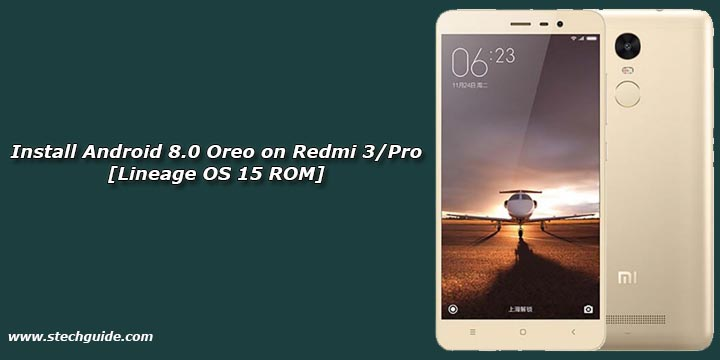 Install Android 8.0 Oreo on Redmi 3/Pro [Lineage OS 15 ROM]