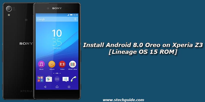 How to Install Android 8.0 Oreo on Xperia Z3 [Lineage OS 15 ROM]