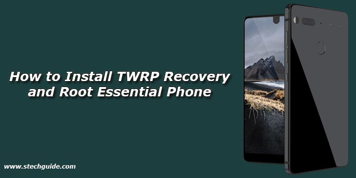 How to Install TWRP Recovery and Root Essential Phone