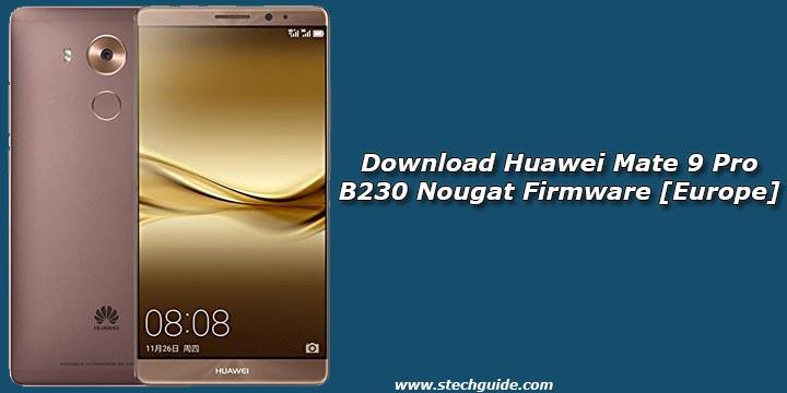 Download Huawei Mate 9 Pro B230 Nougat Firmware [Europe]