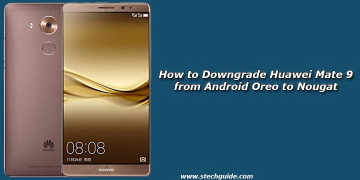 How to Downgrade Huawei Mate 9 from Android Oreo to Nougat