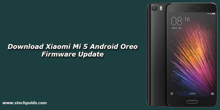 Download Xiaomi Mi 5 Android Oreo Firmware Update