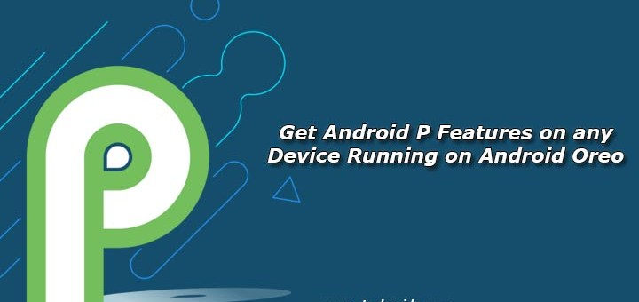 Get Android P Features on any Device Running on Android Oreo