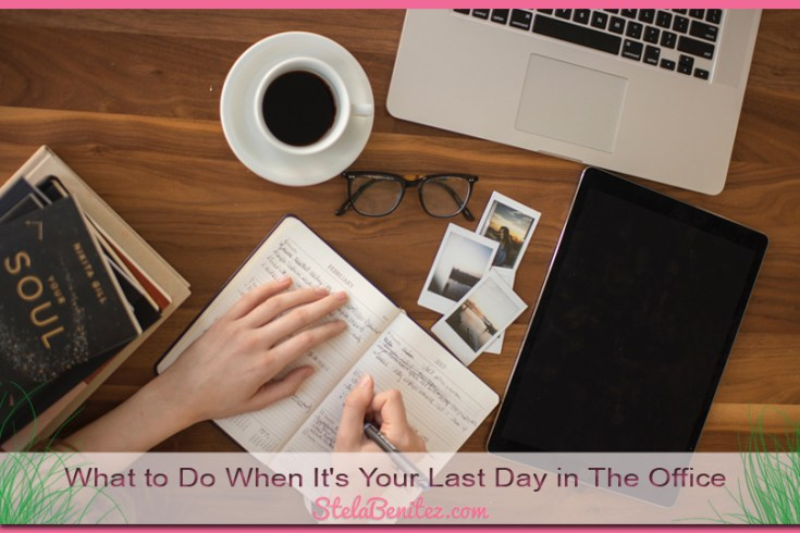 What to Do When It's Your Last Day in The Office