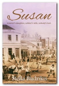 Susan: convict's daughter, soldier's wife, nobody's fool by Stella Budrikis