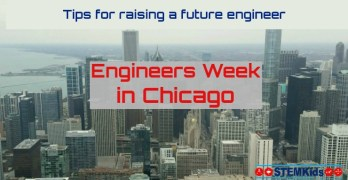 Celebrate Engineers Week Chicago with Tips for Raising Future Engineers