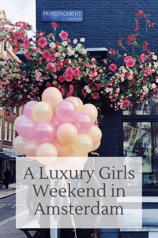 Essentials for a luxury girls weekend in Amsterdam