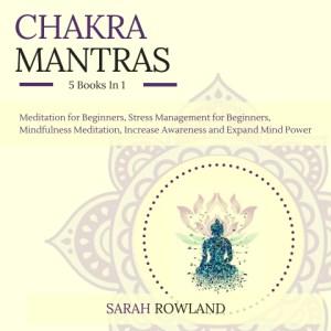 Chakra Mantras by Sarah Rowland, read by Stephanie Murphy