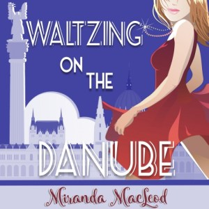 Waltzing on the Danube by Miranda MacLeod, Narrated by Stephanie Murphy