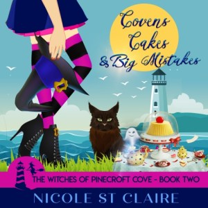 Covens, Cakes, and Big Mistakes (The Witches of Pinecroft Cove Book 2) By Nicole St Claire Audiobook Narrated by Stephanie Murphy