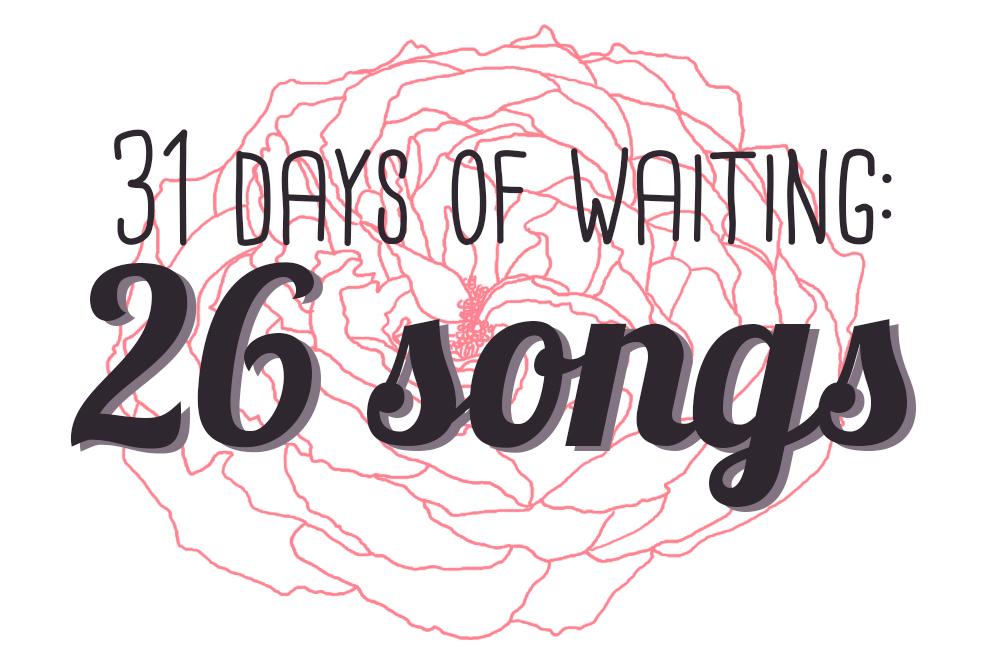 31 days of waiting: 26 songs // stephanieorefice.net