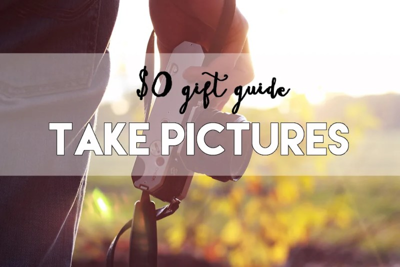 $0 gift guide // take pictures // stephanieorefice.net