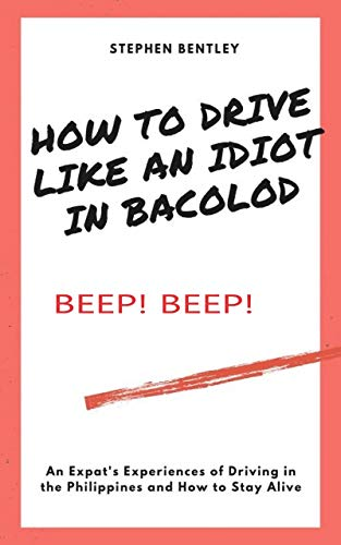 Book Cover: How To Drive Like An Idiot In Bacolod