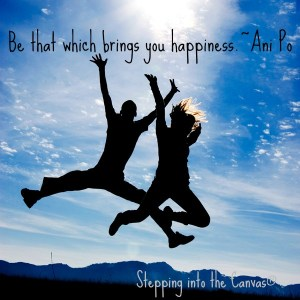 Be that which brings you happiness