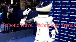Robotic Travel Technology Trends