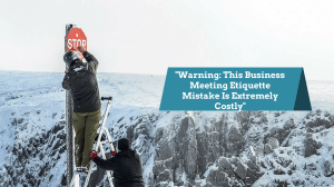"""""""Warning: This Business Meeting Etiquette Mistake Is Extremely Costly"""""""