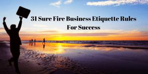 31-Sure-Fire-Business-Etiquette-Rules-For-Success