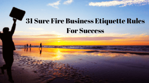 31 Sure Fire Business Etiquette Rules For Success