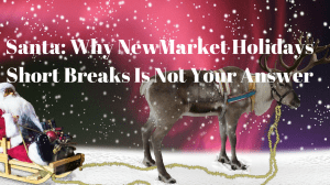 Santa: Why NewMarket Holidays Short Breaks Isn't Your Answer