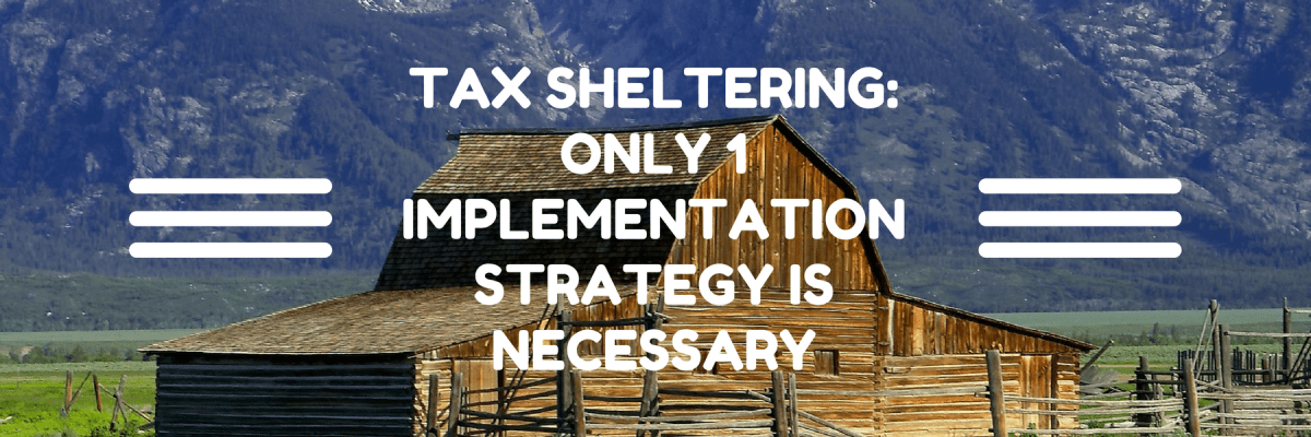 TAX-SHELTERING-ONLY-1-IMPLEMENTATION-STRATEGY-IS-NECESSARY-