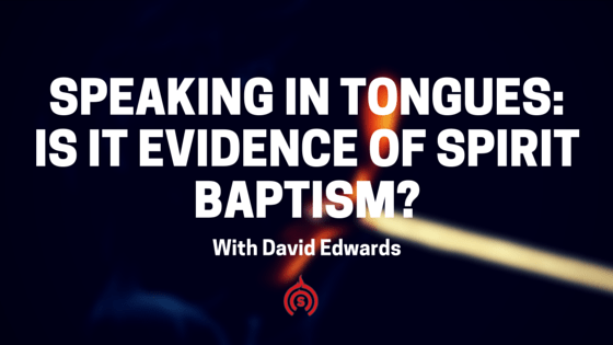 Is Speaking in Tongues the ONLY Evidence of Spirit Baptism?