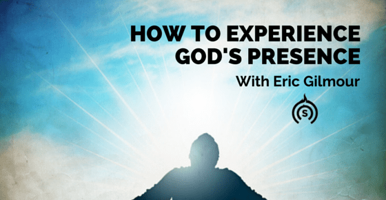 How To Experience God's Presence- Interview with Eric Gilmour